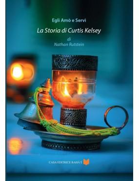 libro bahá'í Egli amò e servì. La storia di Curtis Kelsey.
